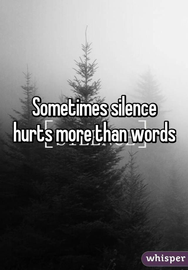 Silence Hurt Sometimes Silence Hurts More