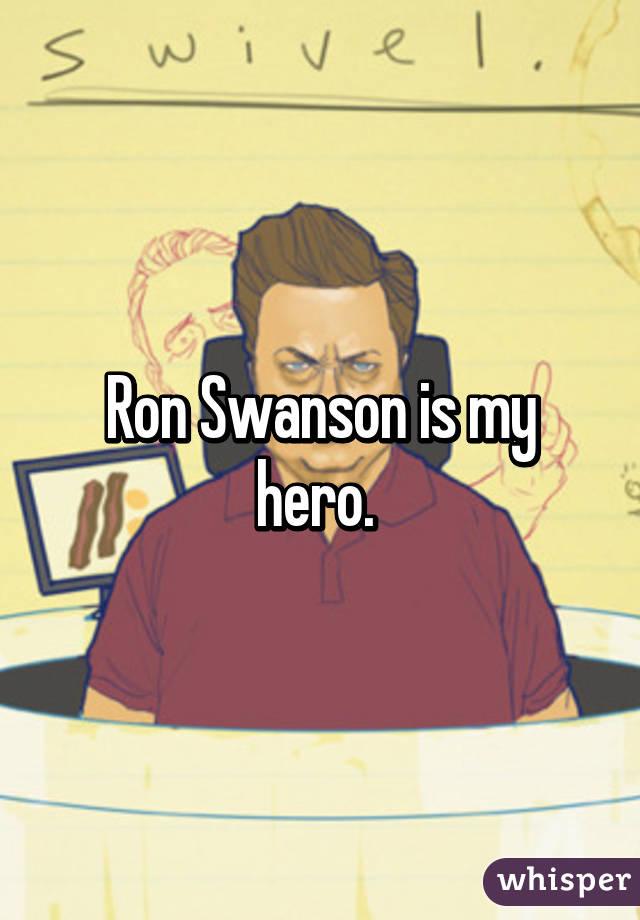 Ron Swanson is my hero.