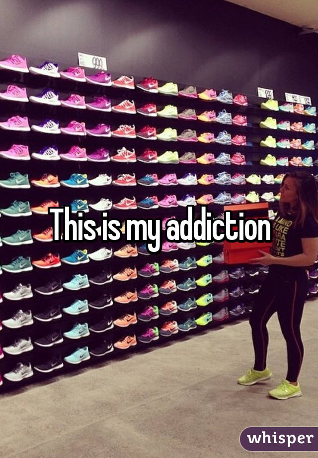 This is my addiction