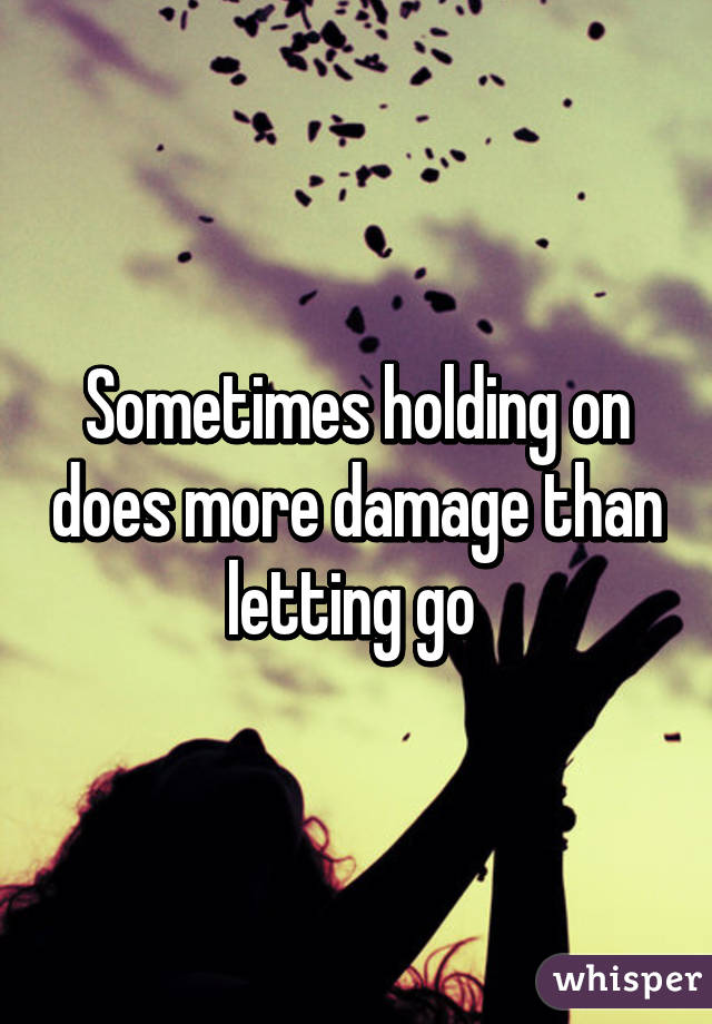 when holding on means letting go No letting go lyrics:  no letting go, no holding back no holding back, no when i'm with you it's all a that all a that [verse] they say good things must come to an end.
