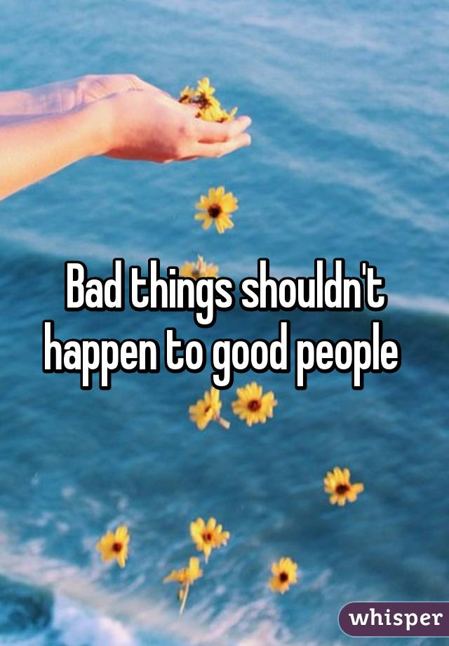 Bad things shouldn't happen to good people