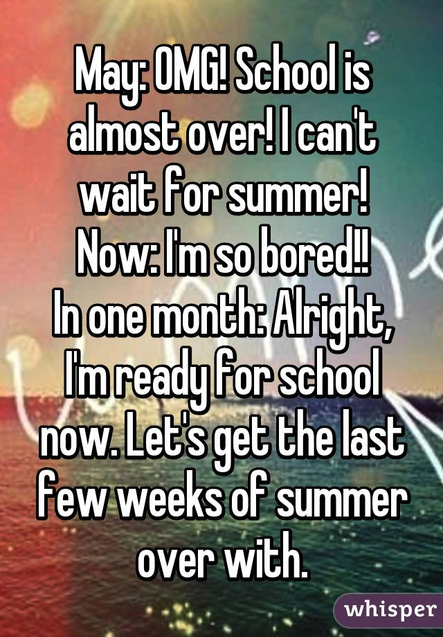 May: OMG! School is almost over! I can't wait for summer ...