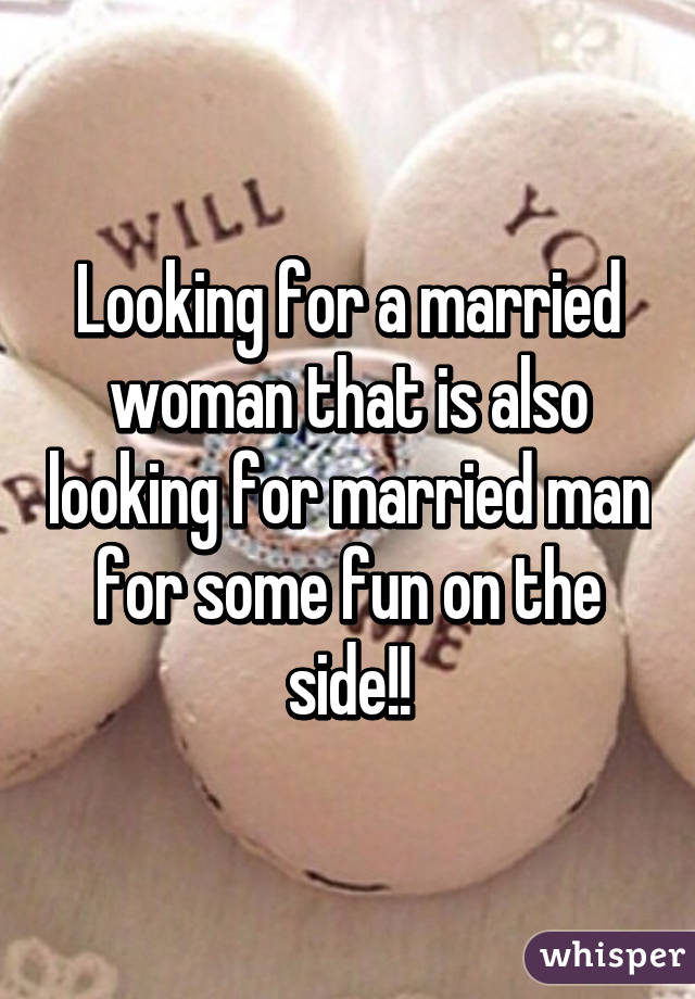 Looking for a married woman that is also looking for married man for some fun on the side!!