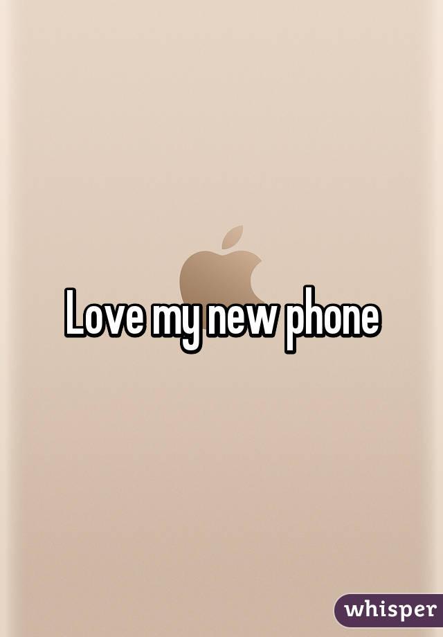 Love my new phone