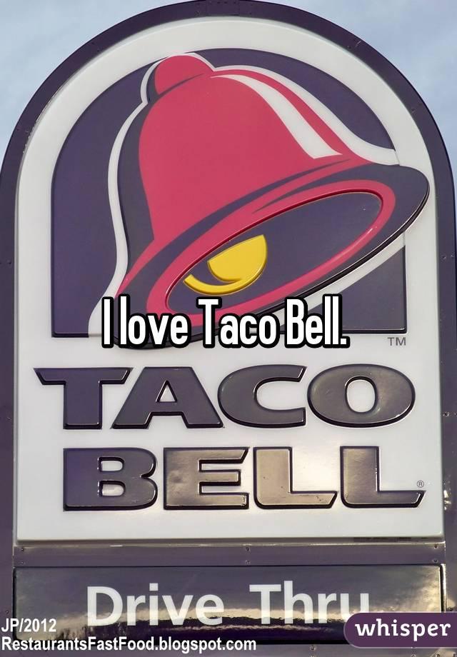 I love Taco Bell.