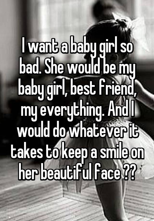 I want a baby girl so bad. She would be my baby girl, best ...