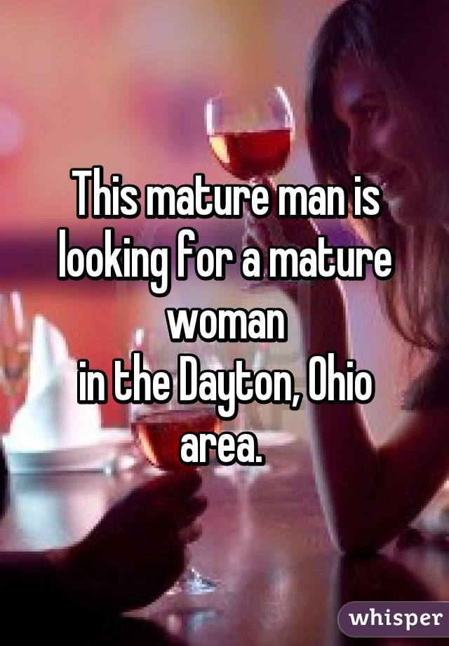 This mature man is looking for a mature woman in the Dayton, Ohio area.