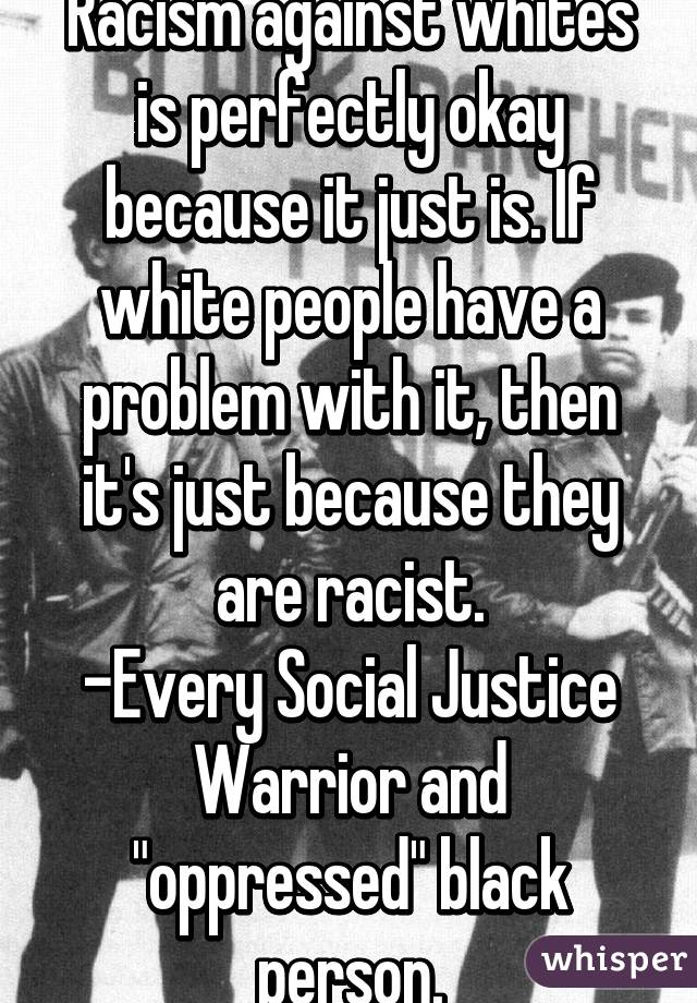 social injustice against black people Blacks, far more than whites, say black people are treated unfairly across  that  when it comes to discrimination against black people in the us today,  of  people to give what they believe is the socially acceptable answer.