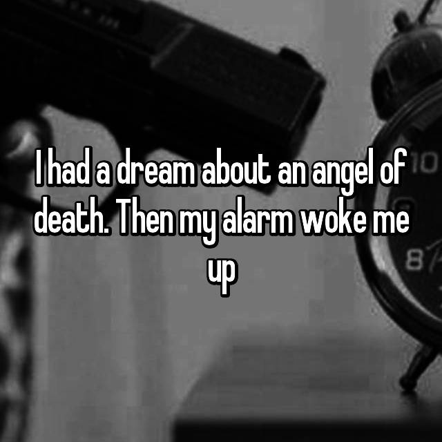 I had a dream about an angel of death. Then my alarm woke me up