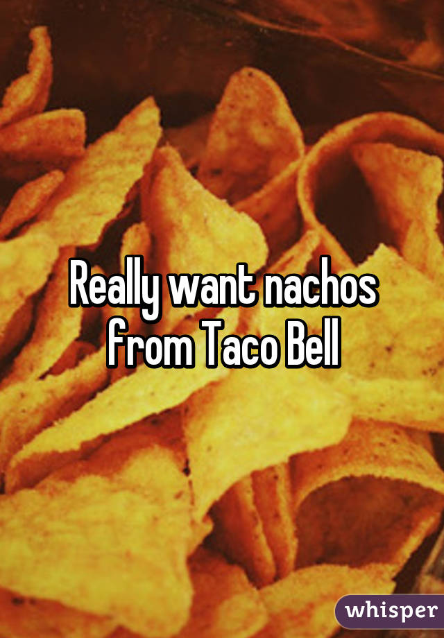 Really want nachos from Taco Bell