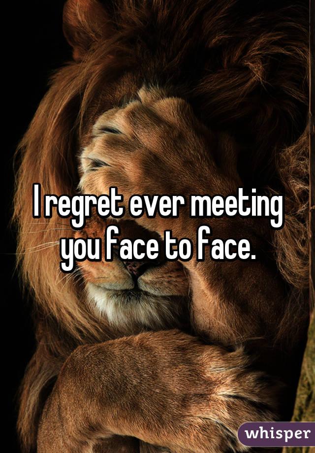 i Regret Ever Meeting You i Regret Ever Meeting You Face
