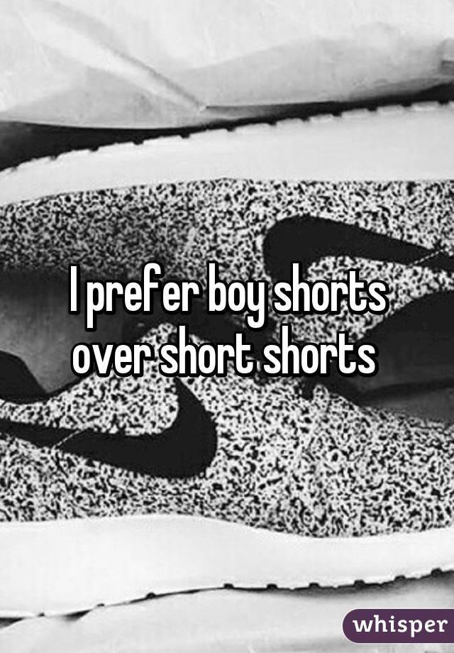 I prefer boy shorts over short shorts