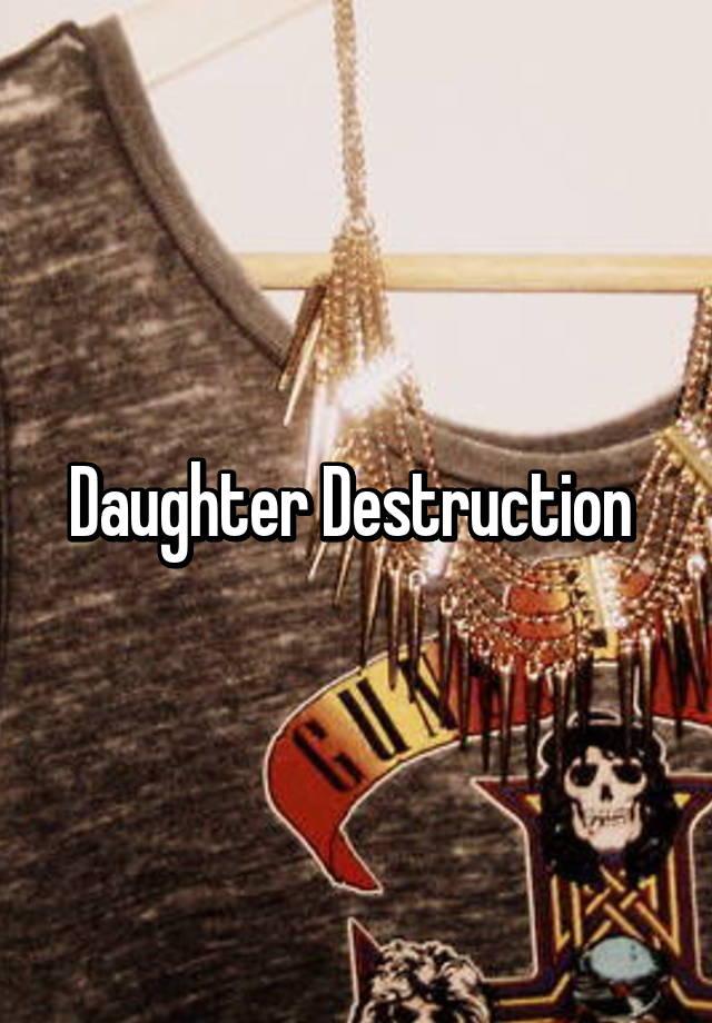 daughterdestruction