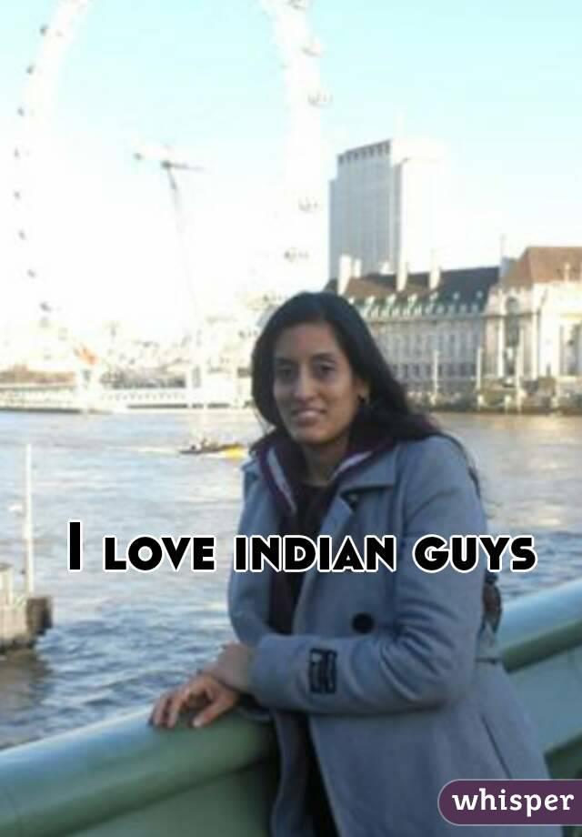 I love indian guys