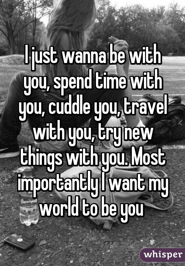 I Just Want To Cuddle With You: I Just Wanna Be With You, Spend Time With You, Cuddle You
