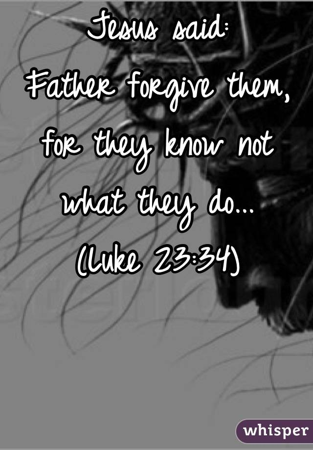 Image result for father forgive them for they know not