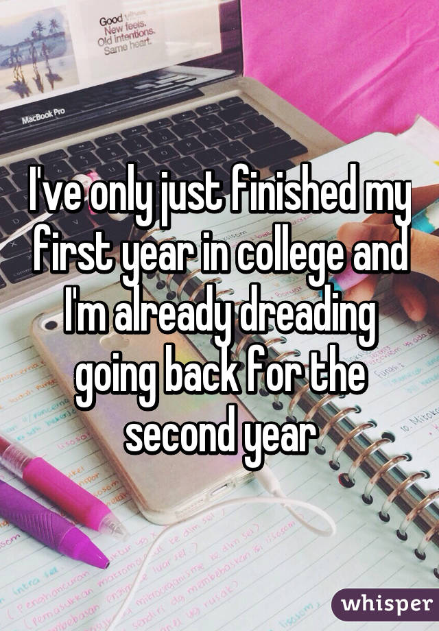 ve only just finished my first year in college and I'm already ...