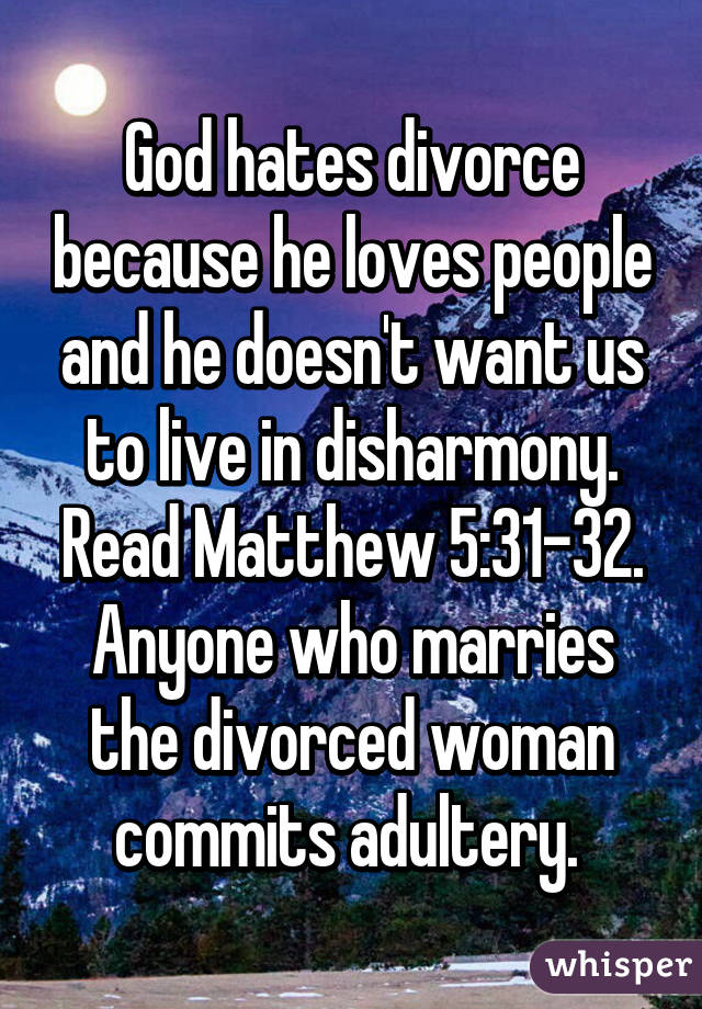 god hates divorce essay God hates divorce divorcing from a remarriage would be a sin were remarriages in the early church 1 corinthians 7:11 - unmarried means the divorced are.