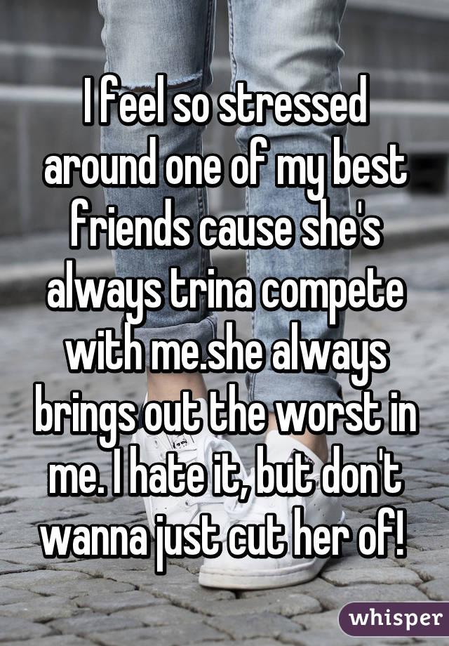 My best friend hates me cause she feels like it...?