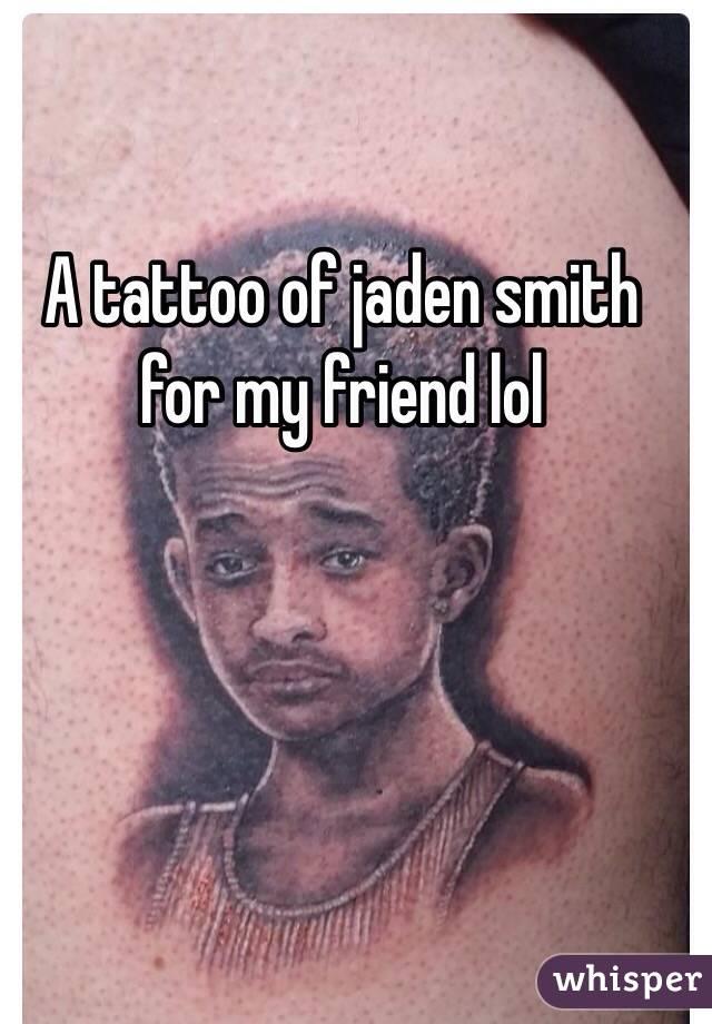 A tattoo of jaden smith for my friend lol for North carolina tattoo laws