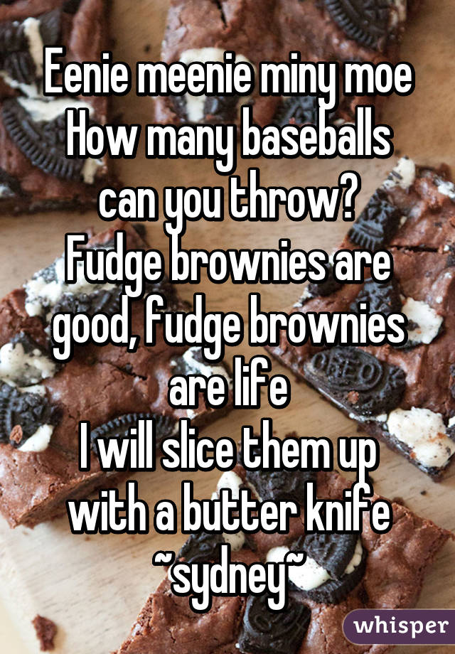 Eenie meenie miny moe How many baseballs can you throw? Fudge ...