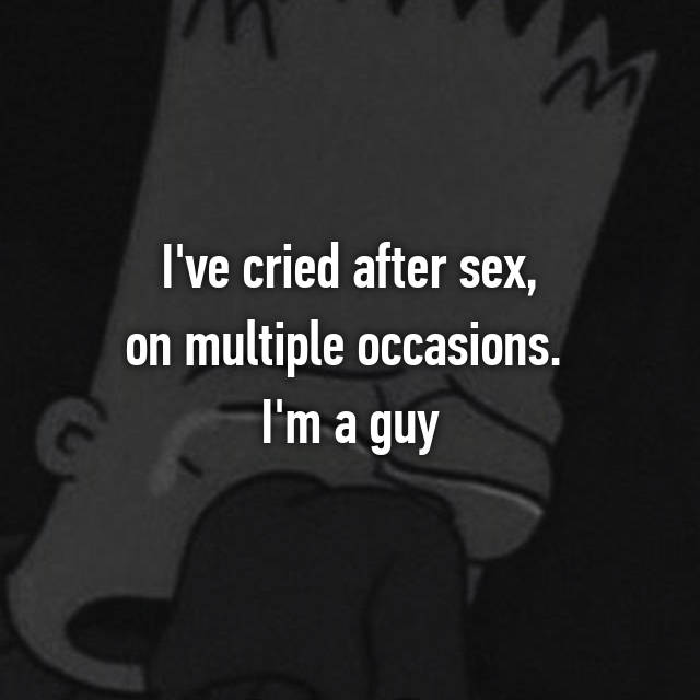 I've cried after sex, on multiple occasions.  I'm a guy