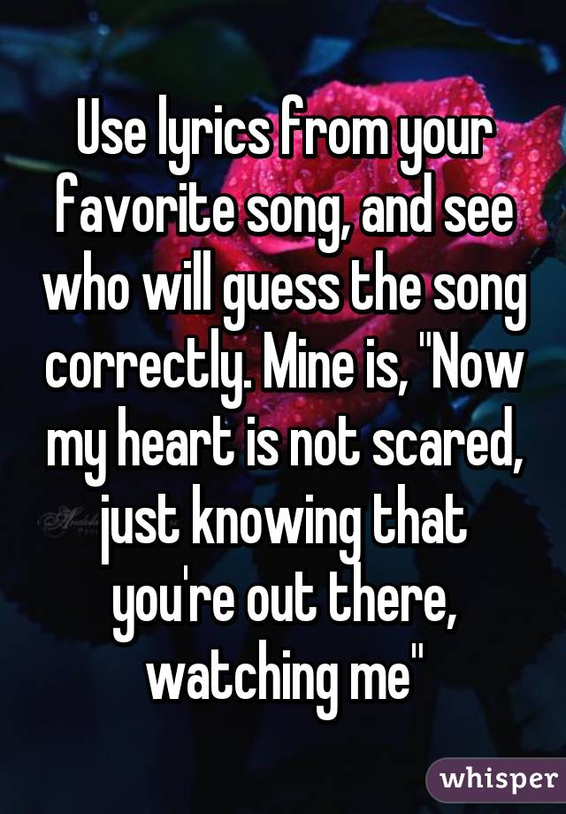 Use lyrics from your favorite song, and see who will guess the ...