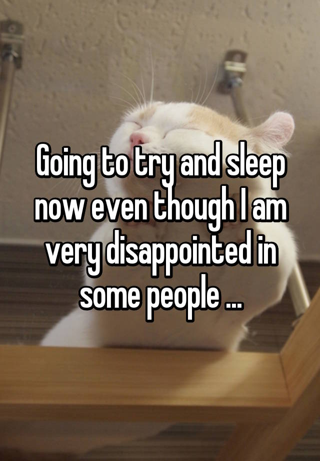 Going To Try And Sleep Now Even Though I Am Very ...
