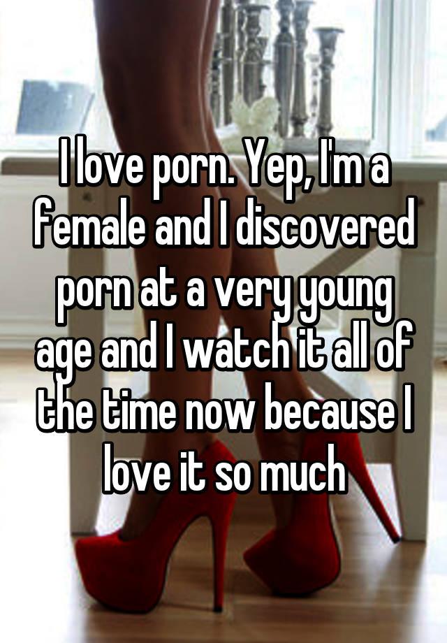 I love porn. Yep, I