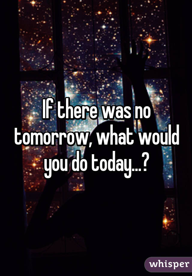 Image result for what if there is no tomorrow