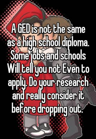 A GED is not the same as a high school diploma. Some jobs and ...