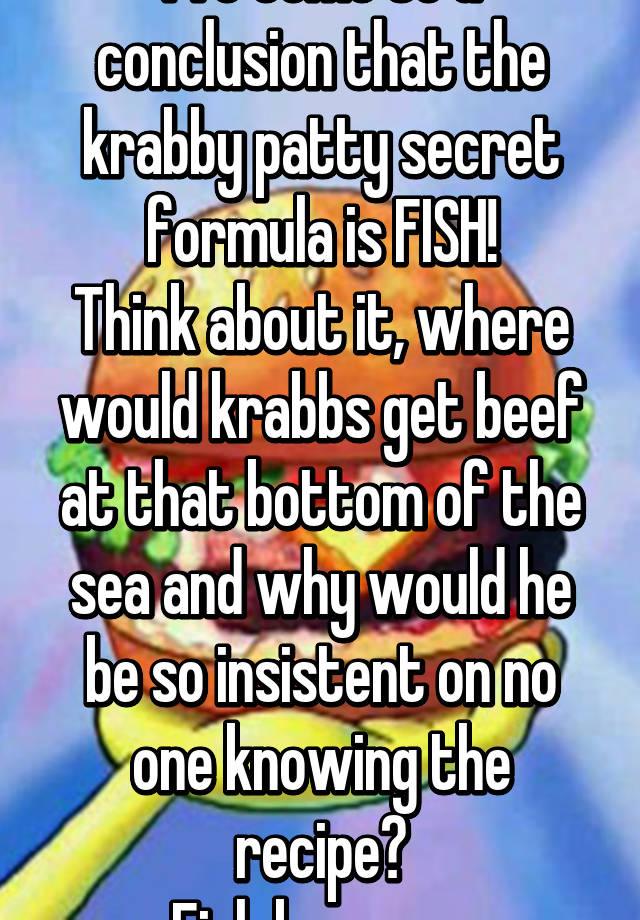 Real Krabby Patty Secret Formula I've come t...