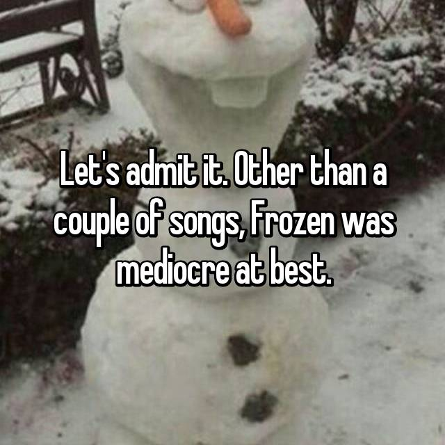 Let's admit it. Other than a couple of songs, Frozen was mediocre at best.