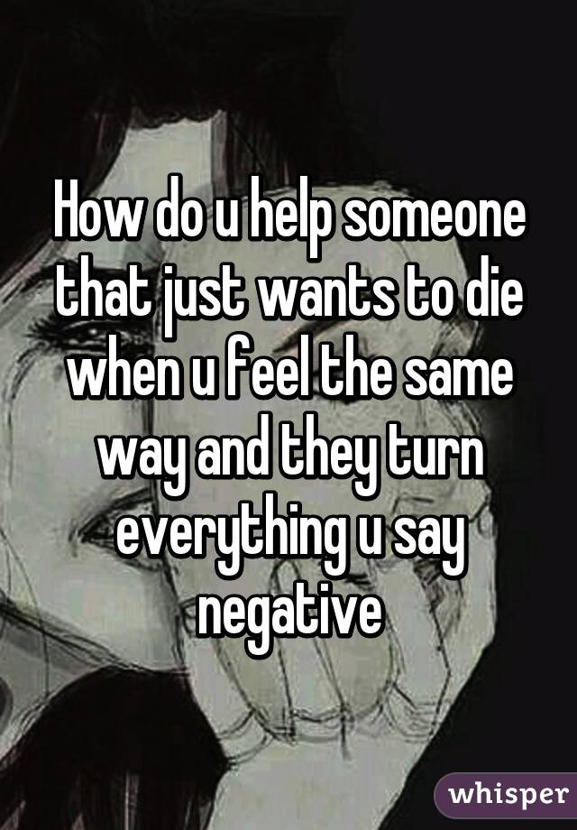 how to help someone who wants to die