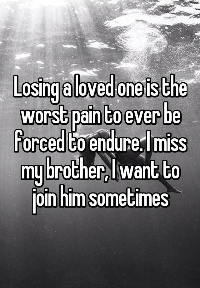 the lesson in the pain of losing a loved one Ten years on, i'm a different person to the one i would have been had she not died and while deep in your soul you miss the person everyday, the intense pain gets less with time— either that.