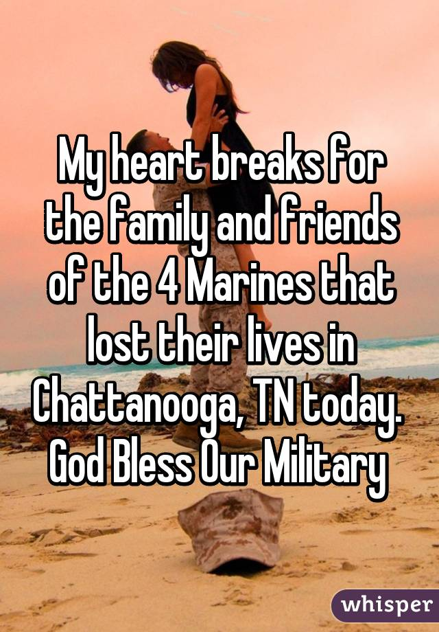 My Heart Breaks For The Family And Friends Of The 4