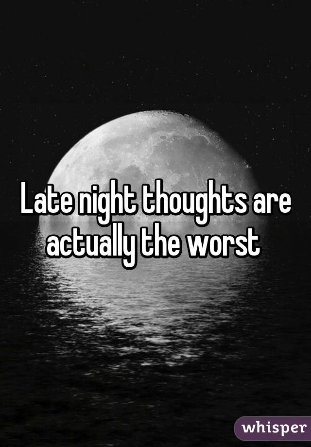 Late Night Thoughts Are Actually The Worst