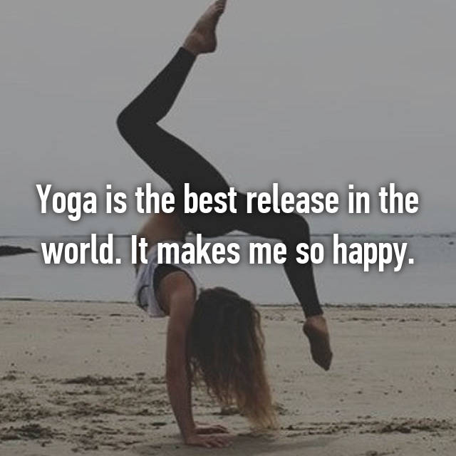 Yoga is the best release in the world. It makes me so happy.