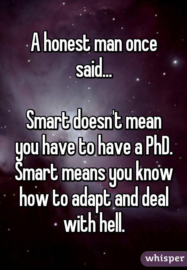 If someone has a PhD, what does that mean? I know what it means.?