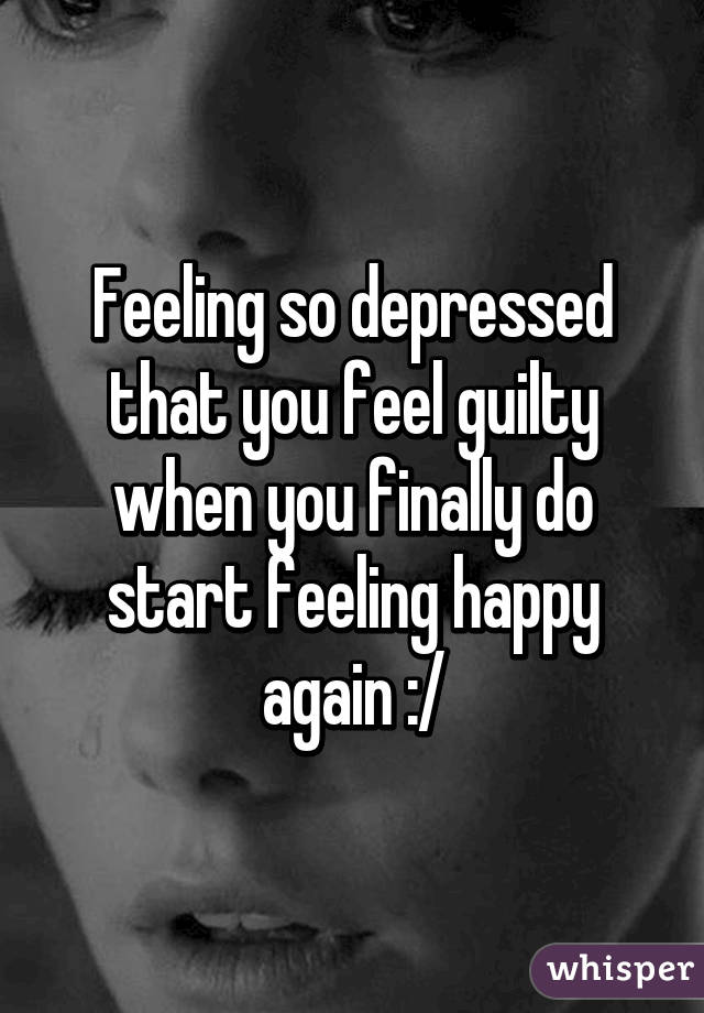 how to feel happy when your depressed
