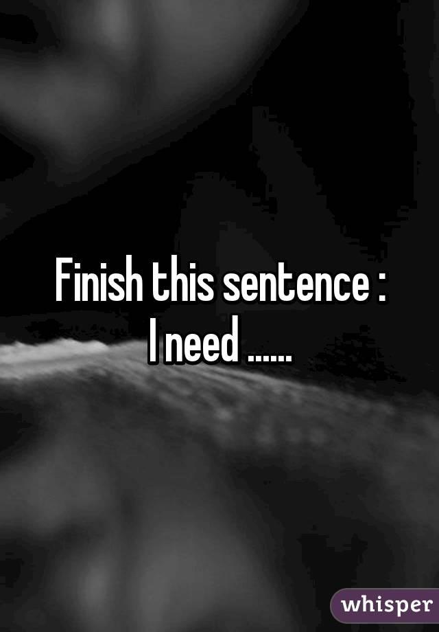 Finish the sentence...?