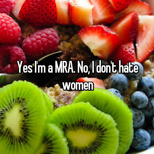 Yes I'm a MRA. No, I don't hate women
