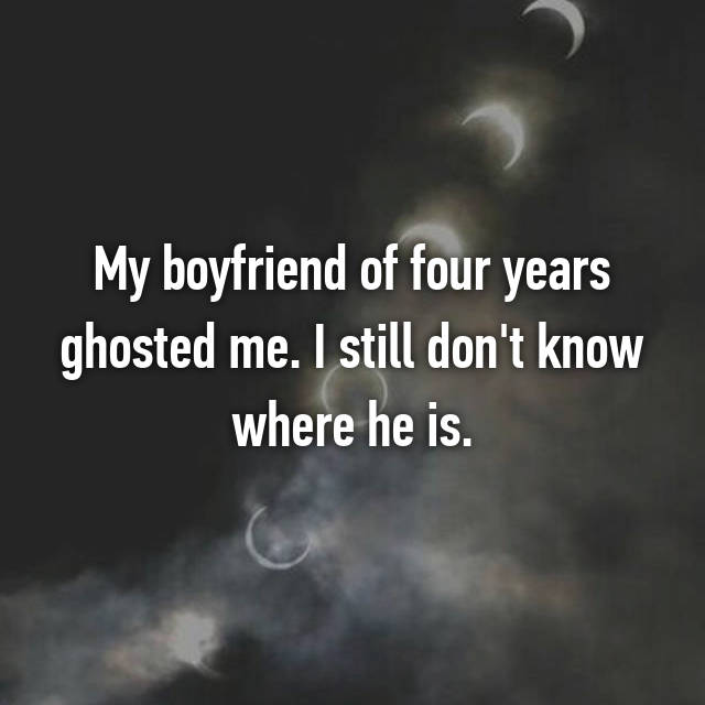 My boyfriend of four years ghosted me. I still don't know where he is.
