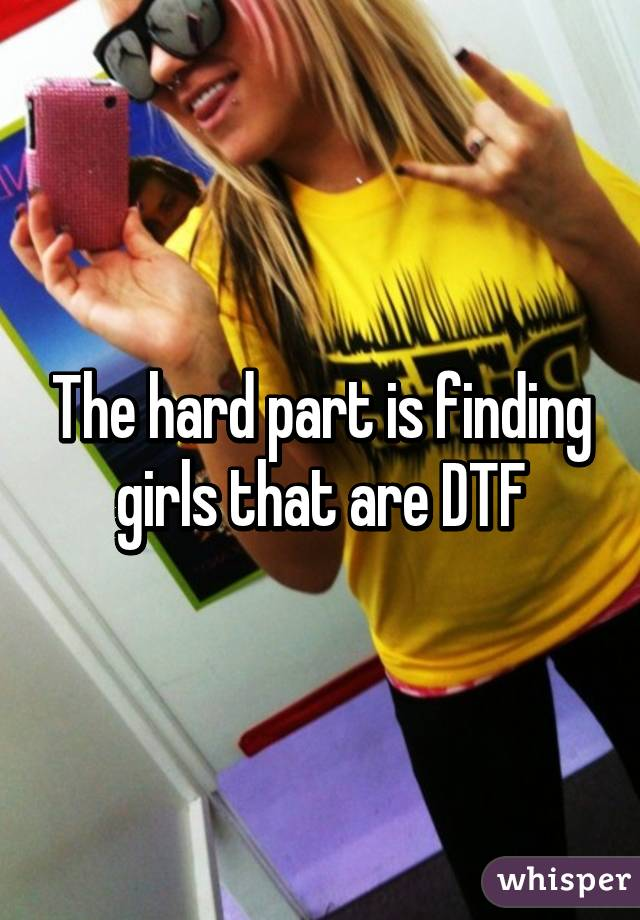 How To Find Girls That Are Dtf