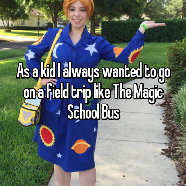 As a kid I always wanted to go on a field trip like The Magic School Bus