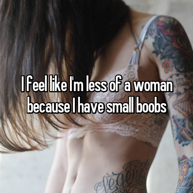I feel like I'm less of a woman because I have small boobs