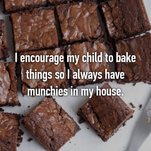I encourage my child to bake things so I always have munchies in my house.