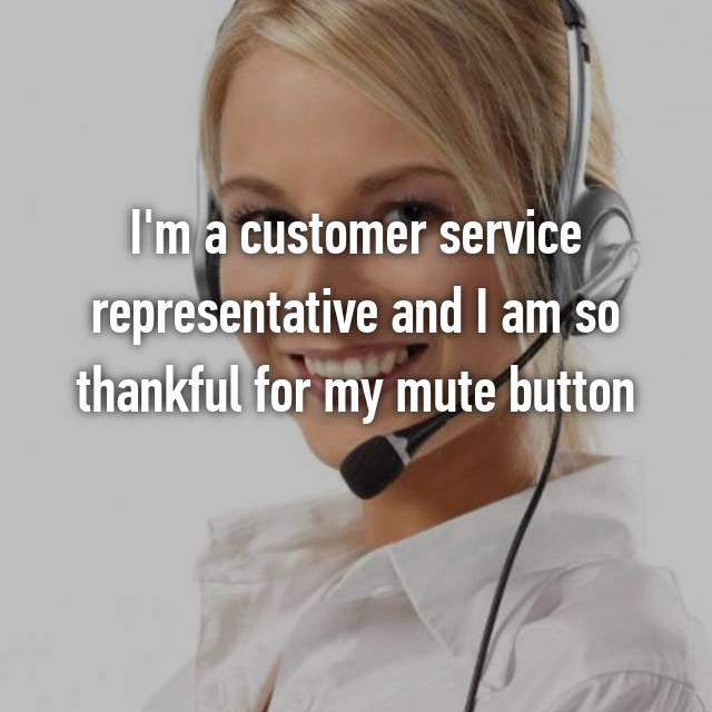 I'm a customer service representative and I am so thankful for my mute button