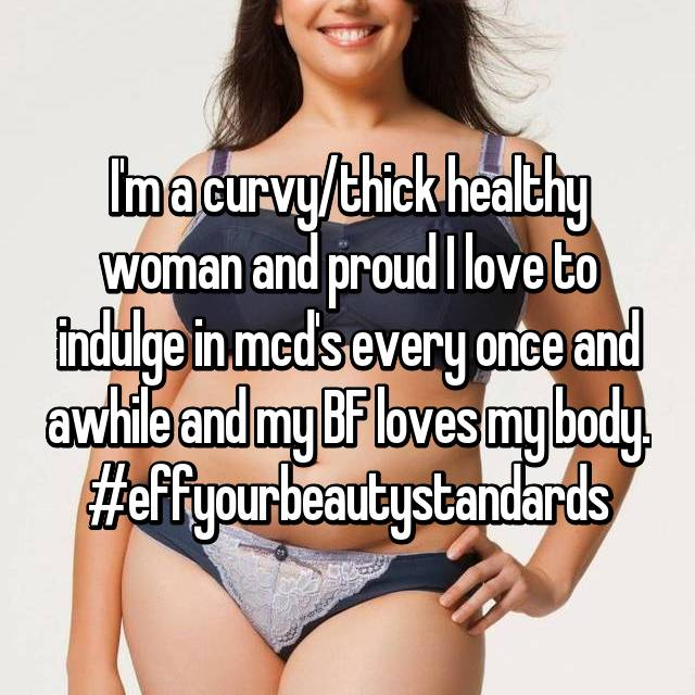 I'm a curvy/thick healthy woman and proud I love to indulge in mcd's every once and awhile and my BF loves my body. #effyourbeautystandards