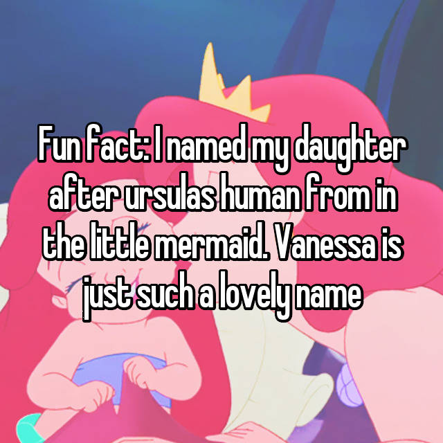 Fun fact: I named my daughter after ursulas human from in the little mermaid. Vanessa is just such a lovely name 💖